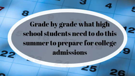 Grade by grade what high school students need to do this summer to prepare for college admissions