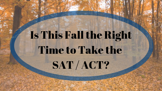 Is This Fall the Right Time to Take the SAT / ACT?