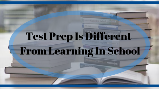Test Prep Is Different From Learning in School