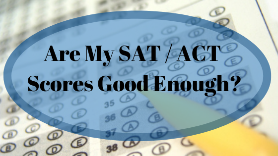 Are My SAT / ACT Scores Good Enough?