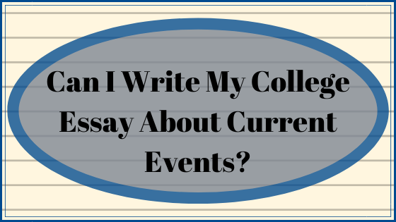 Can I Write My College Essay About Current Events?