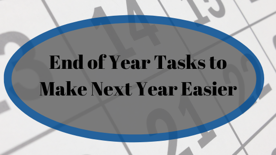 End of Year Tasks to Make Next Year Easier