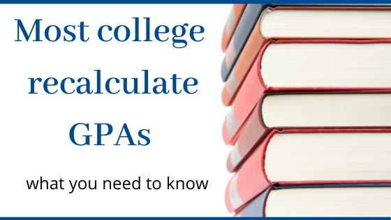 Most Colleges Recalculate GPA— what you need to know