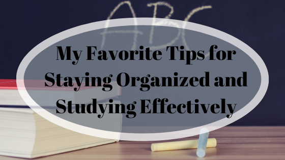 My Favorite Tips for Staying Organized and Studying Effectively
