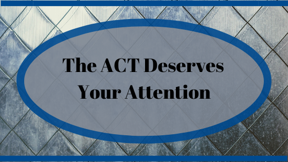 The ACT Deserves Your Attention
