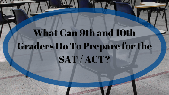 What Can 9th and 10th Graders Do To Prepare for the SAT / ACT?