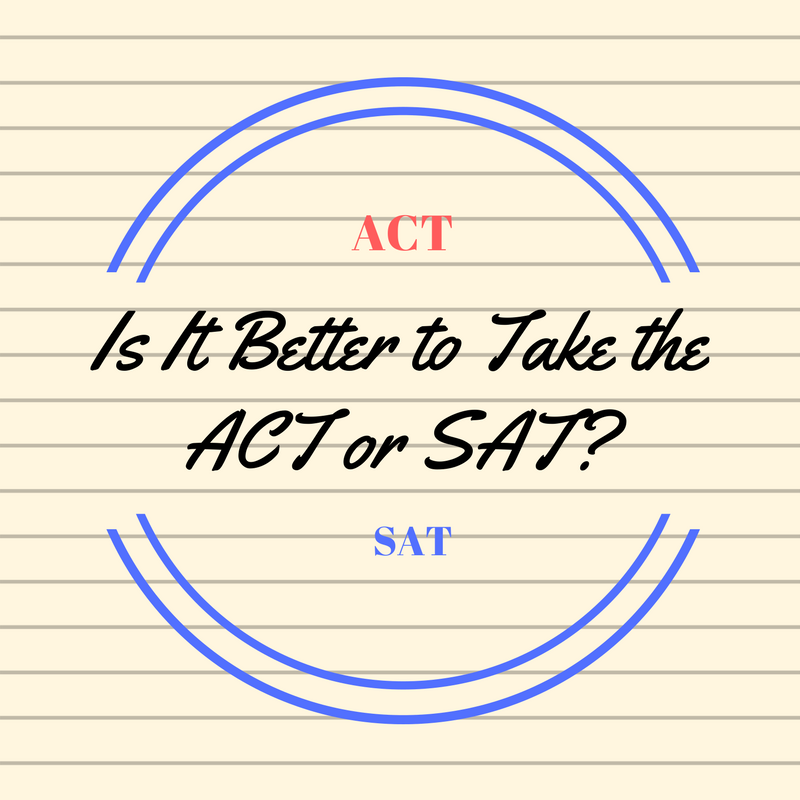 Is It Better to Take the ACT or SAT?