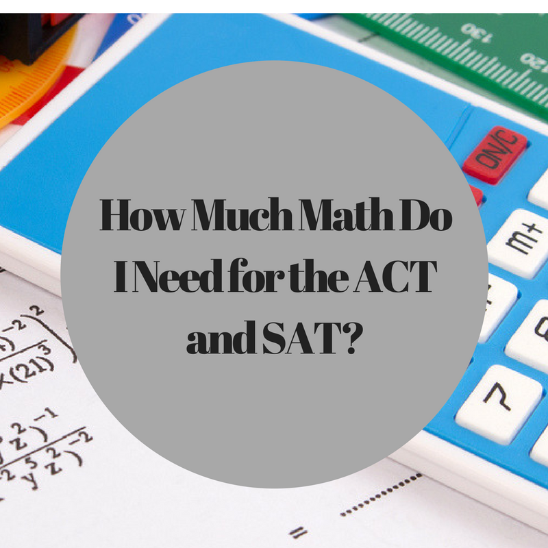 How Much Math Do I Need for the ACT and SAT?