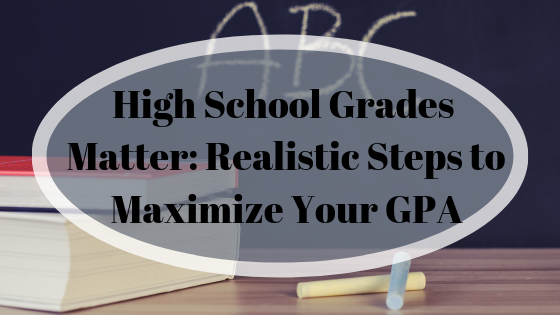 High School Grades Matter: Realistic Steps to Maximize Your GPA