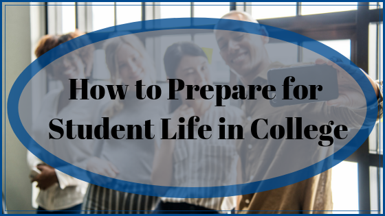 How to Prepare for Student Life in College