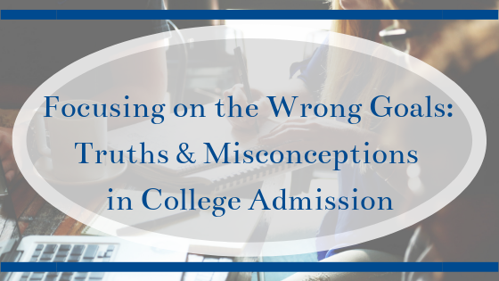 Focusing on the Wrong Goals: Truths & Misconceptions in College Admission