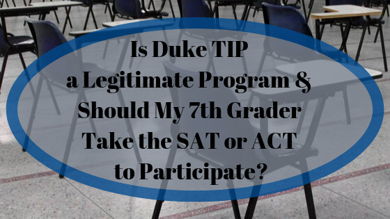 Is Duke TIP a Legitimate Program & Should My 7th Grader Take the SAT or ACT to Participate?
