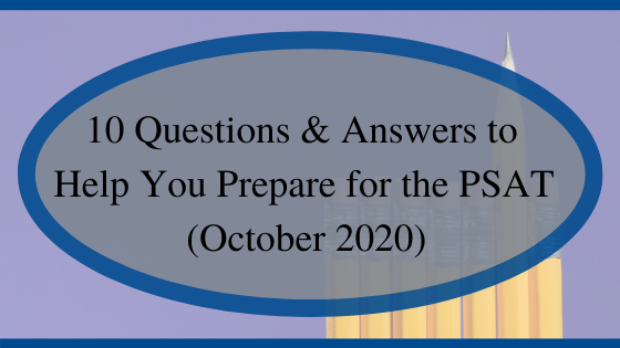 10 Questions & Answers to Help You Prepare for the PSAT (October 2020)