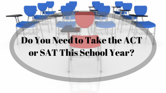 Do You Need to Take the ACT or SAT This School Year?