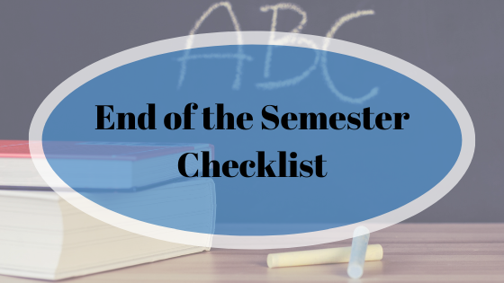 End of the Semester Checklist