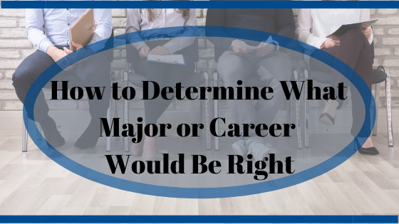 How to Determine What Major or Career Would Be Right