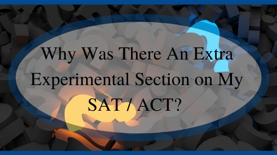 Why Was There An Extra Experimental Section on My SAT / ACT?